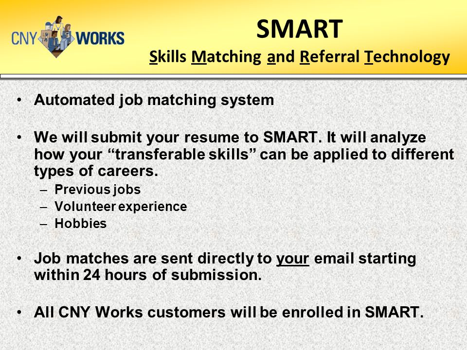 SMART Skills Matching and Referral Technology Automated job matching system We will submit your resume to SMART.