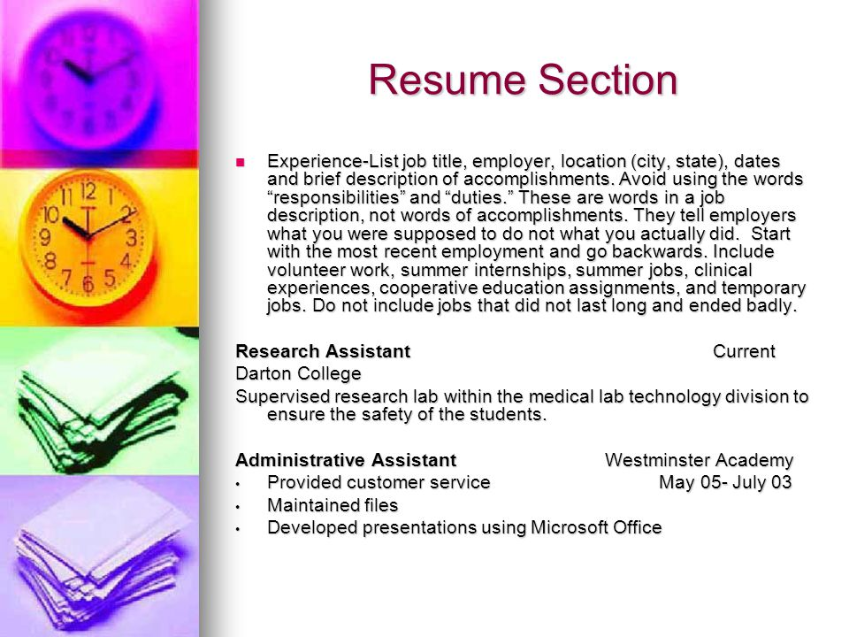 Resume Section Experience-List job title, employer, location (city, state), dates and brief description of accomplishments.