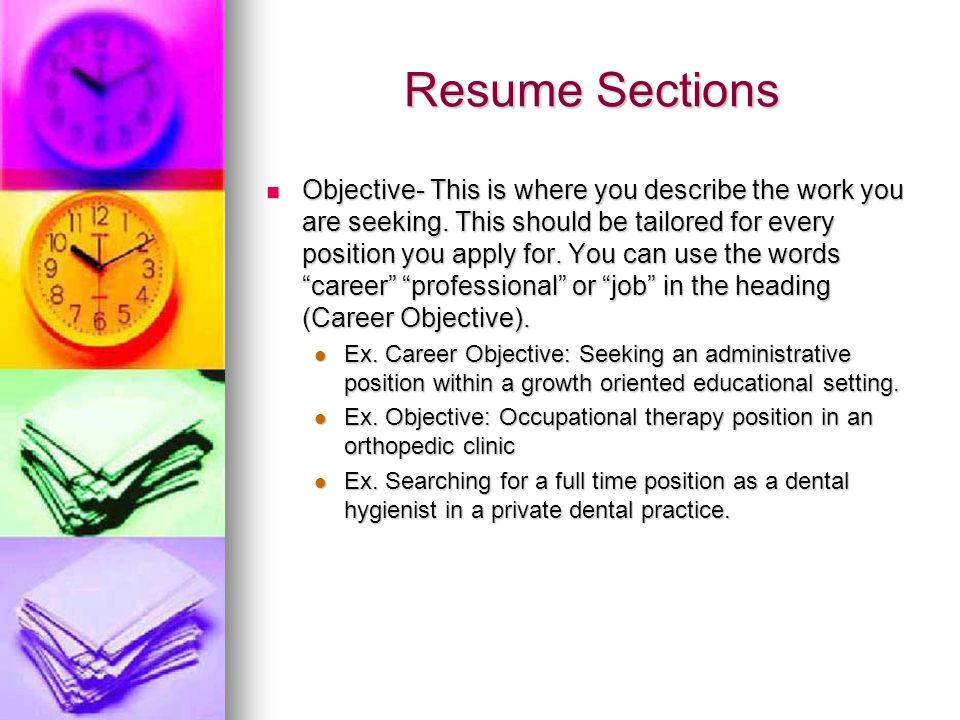 Resume Sections Objective- This is where you describe the work you are seeking.