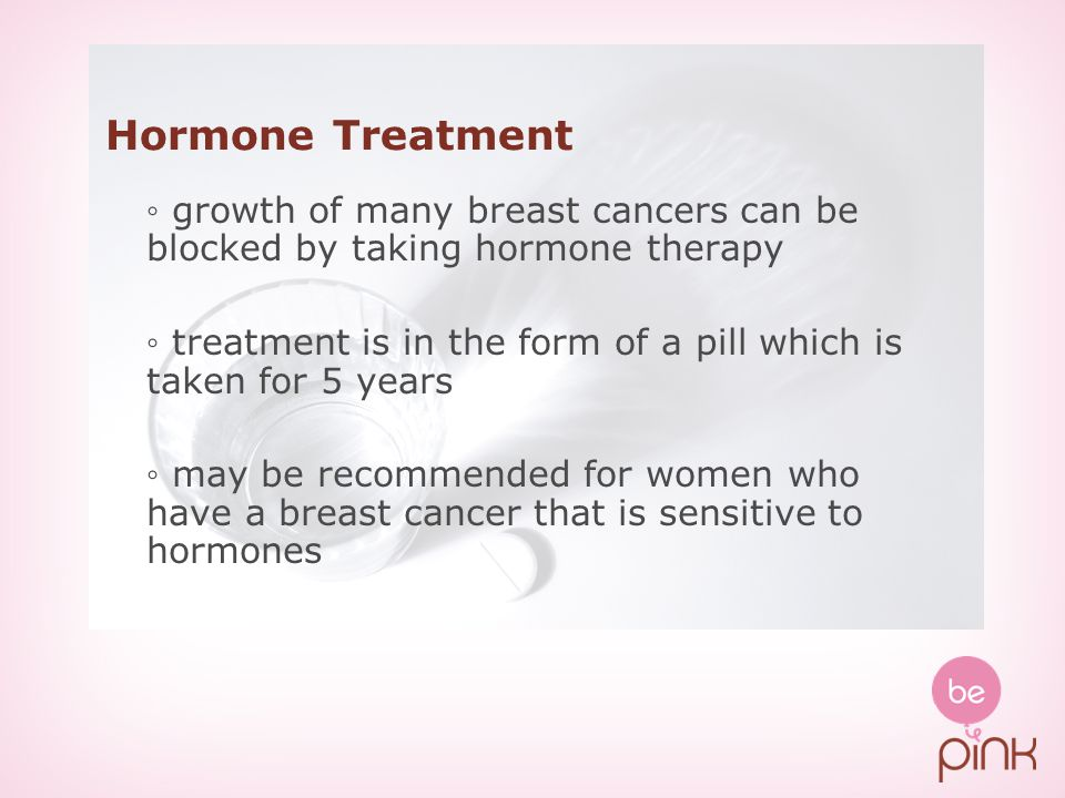 Hormone Treatment growth of many breast cancers can be blocked by taking hormone therapy treatment is in the form of a pill which is taken for 5 years