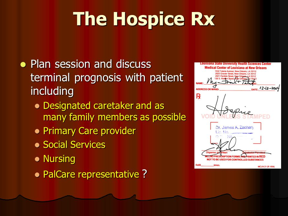 The Hospice Rx Plan session and discuss terminal prognosis with patient including Plan session and discuss terminal prognosis with patient including D