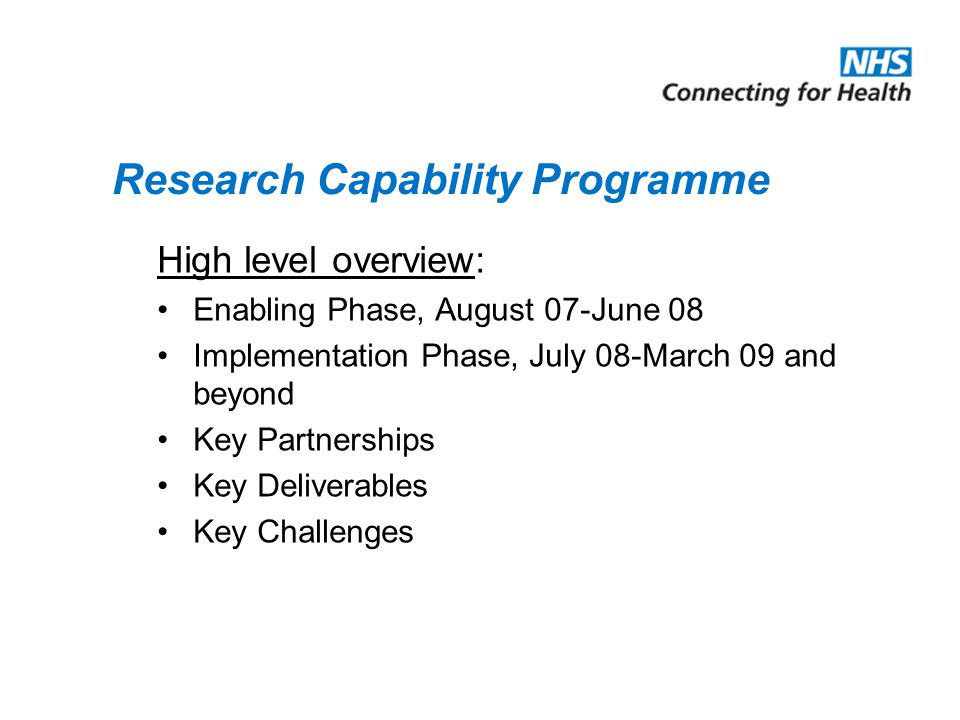Research Capability Programme High level overview: Enabling Phase, August 07-June 08 Implementation Phase, July 08-March 09 and beyond Key Partnership