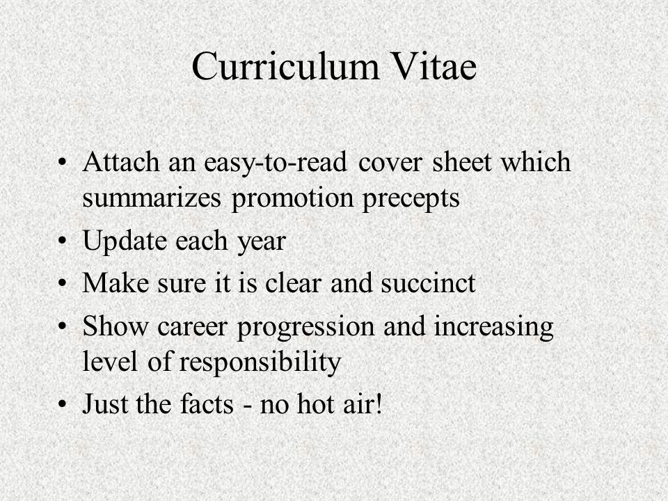 Curriculum Vitae Attach an easy-to-read cover sheet which summarizes promotion precepts Update each year Make sure it is clear and succinct Show caree