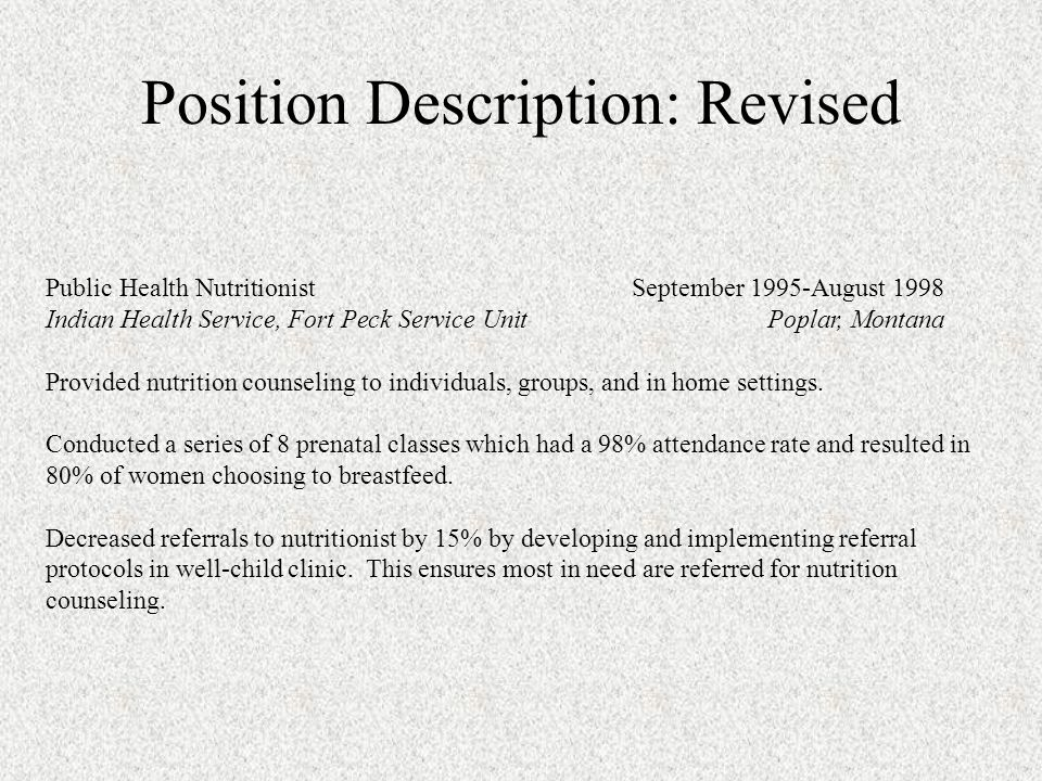 Position Description: Revised Public Health NutritionistSeptember 1995-August 1998 Indian Health Service, Fort Peck Service Unit Poplar, Montana Provi