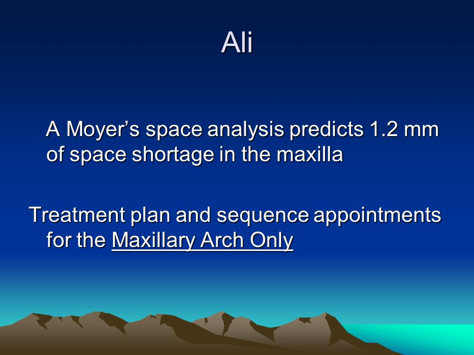 Ali A Moyers space analysis predicts 1.2 mm of space shortage in the maxilla A Moyers space analysis predicts 1.2 mm of space shortage in the maxilla