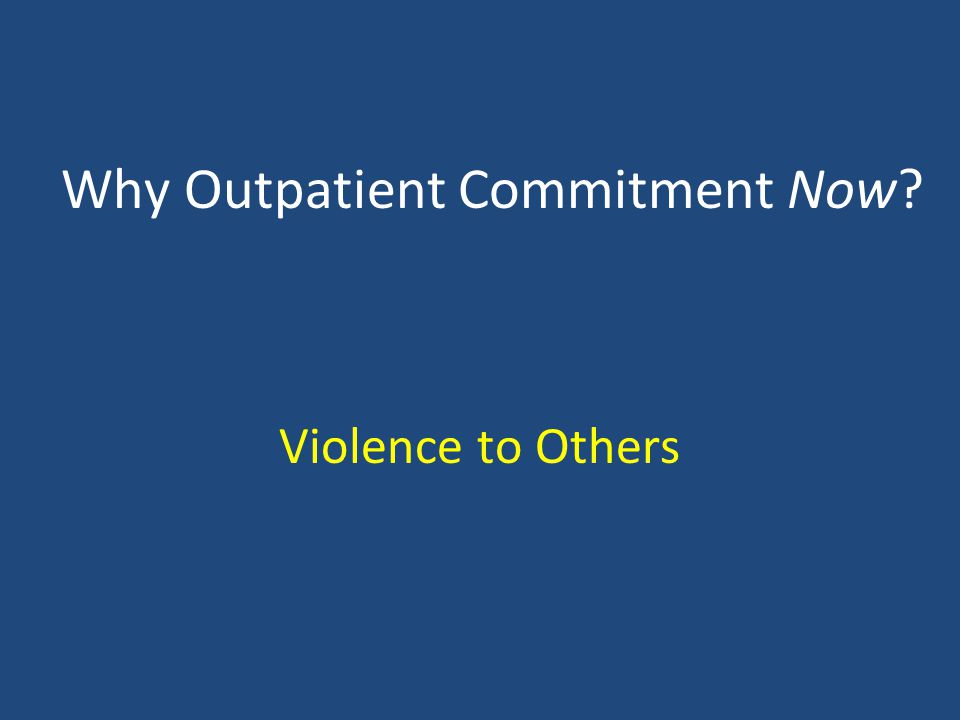 Why Outpatient Commitment Now? Violence to Others