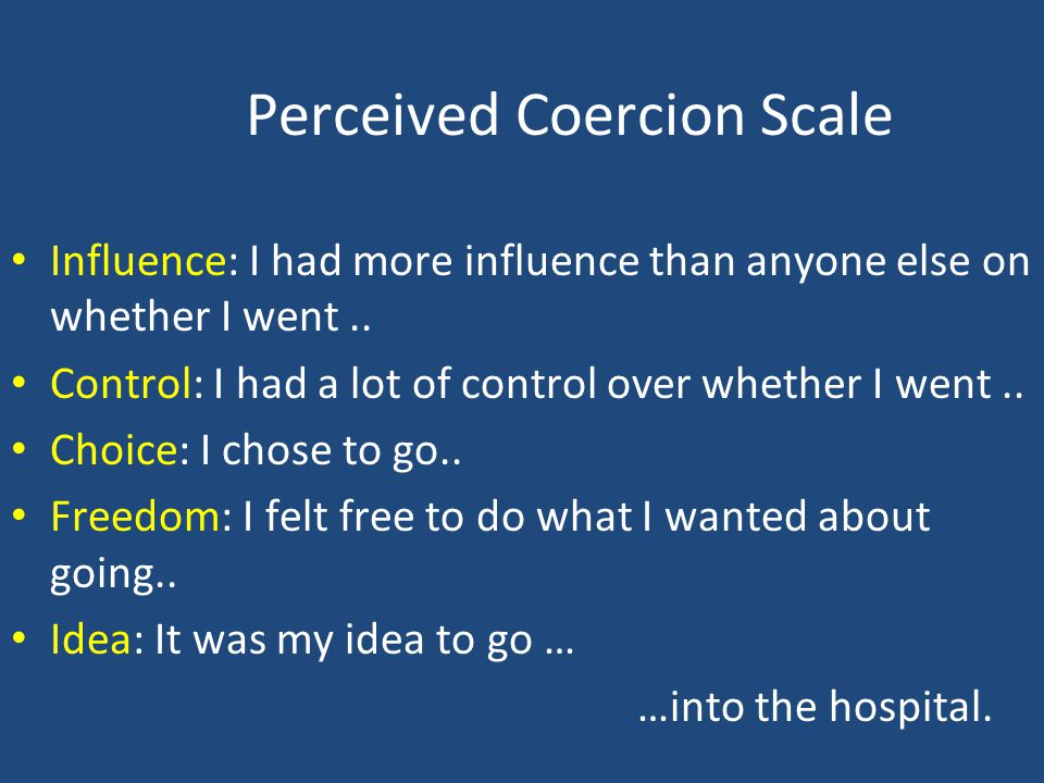 Perceived Coercion Scale Influence: I had more influence than anyone else on whether I went.. Control: I had a lot of control over whether I went.. Ch