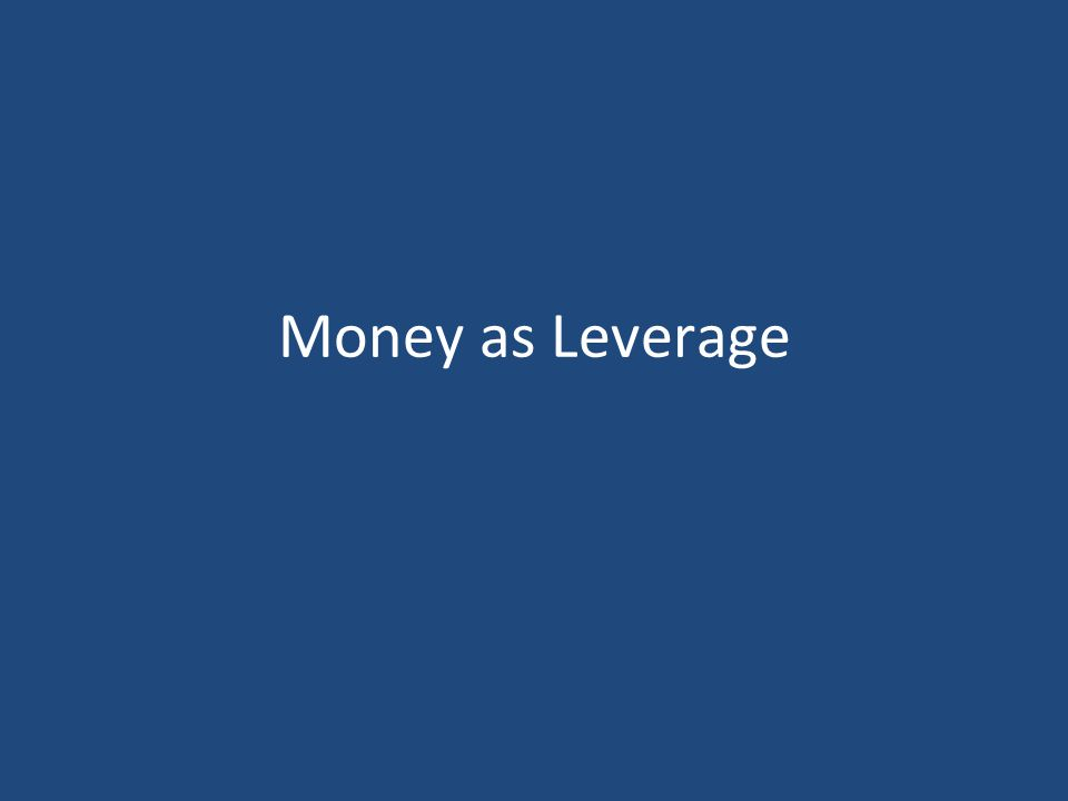 Money as Leverage