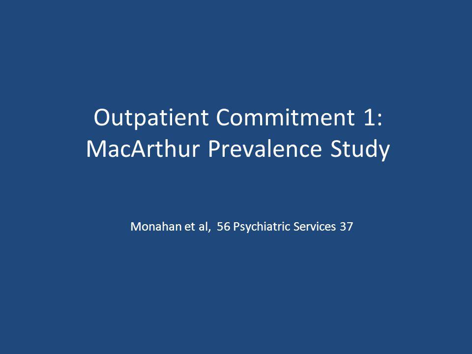 Outpatient Commitment 1: MacArthur Prevalence Study Monahan et al, 56 Psychiatric Services 37