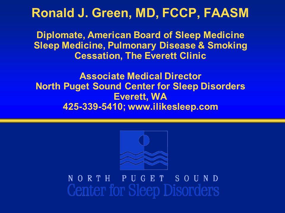 Ronald J. Green, MD, FCCP, FAASM Diplomate, American Board of Sleep Medicine Sleep Medicine, Pulmonary Disease & Smoking Cessation, The Everett Clinic