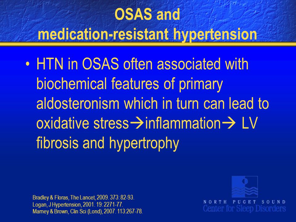 OSAS and medication-resistant hypertension HTN in OSAS often associated with biochemical features of primary aldosteronism which in turn can lead to o