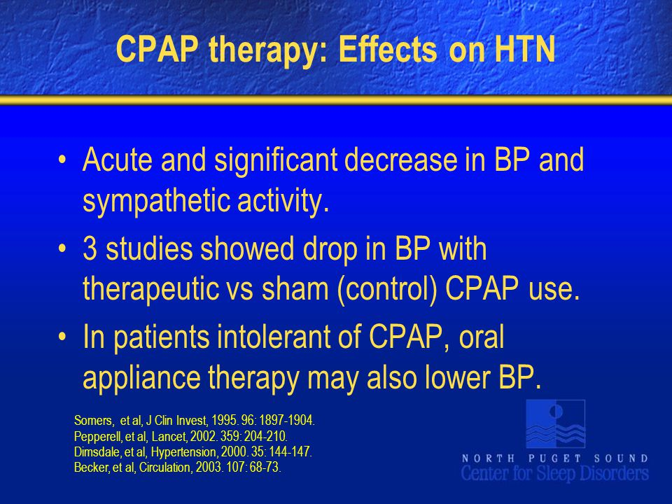 CPAP therapy: Effects on HTN Acute and significant decrease in BP and sympathetic activity. 3 studies showed drop in BP with therapeutic vs sham (cont