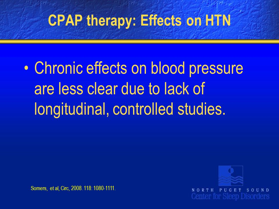 CPAP therapy: Effects on HTN Chronic effects on blood pressure are less clear due to lack of longitudinal, controlled studies. Somers, et al, Circ, 20