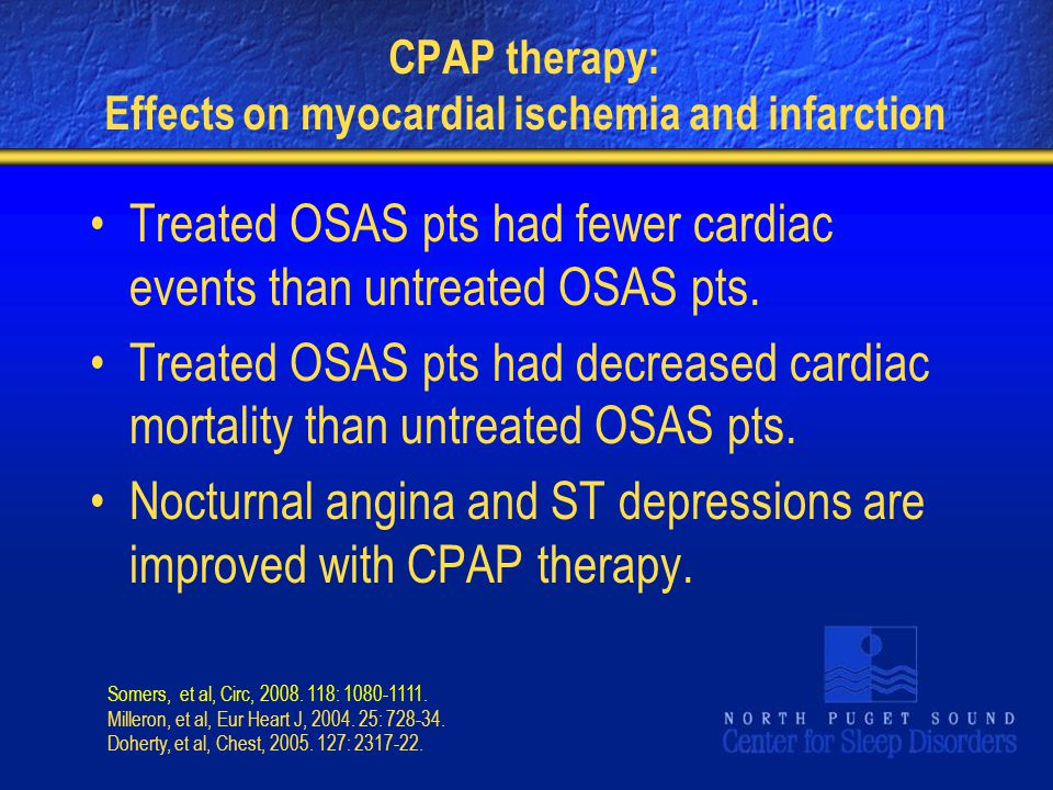 CPAP therapy: Effects on myocardial ischemia and infarction Treated OSAS pts had fewer cardiac events than untreated OSAS pts. Treated OSAS pts had de
