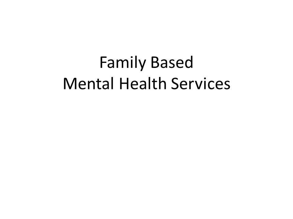 Family Based Mental Health Services