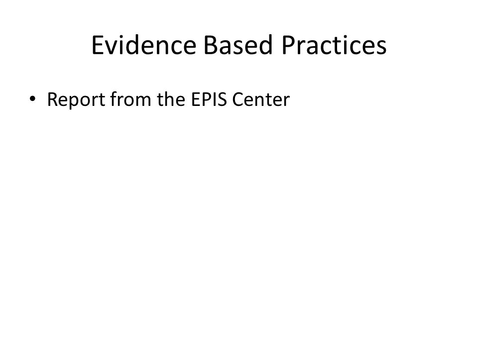 Evidence Based Practices Report from the EPIS Center