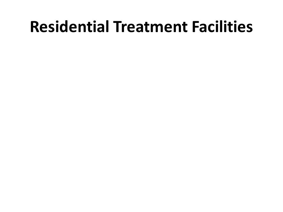 Residential Treatment Facilities There has been a dramatic change in the RTF system over the past 4 years; There has been reduced use due to development of evidence based practices such as Multi-Systemic Therapy and efforts in Child Welfare and Juvenile Justice;