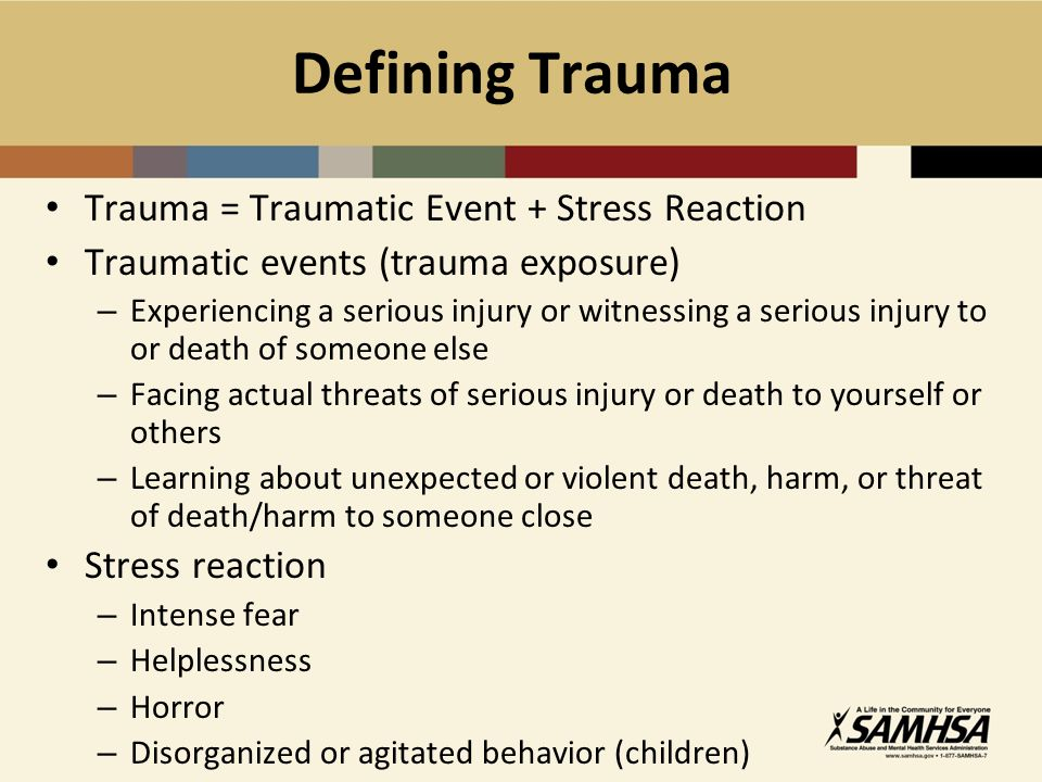 Posttraumatic Stress Disorder – A set of characteristic symptoms that can develop when trauma overwhelms the persons ability to cope – Re-Experiencing the traumatic event through intrusive thoughts or dreams of the event, or intense psychological distress when exposed to reminders of the event – Avoidance of thoughts, feelings, images, or locations that remind one of or are associated with the traumatic event – Increased arousal such as hyper-vigilance, irritability, exaggerated startle response, and sleeping difficulties
