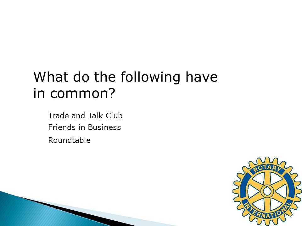 What do the following have in common? Trade and Talk Club Friends in Business Roundtable