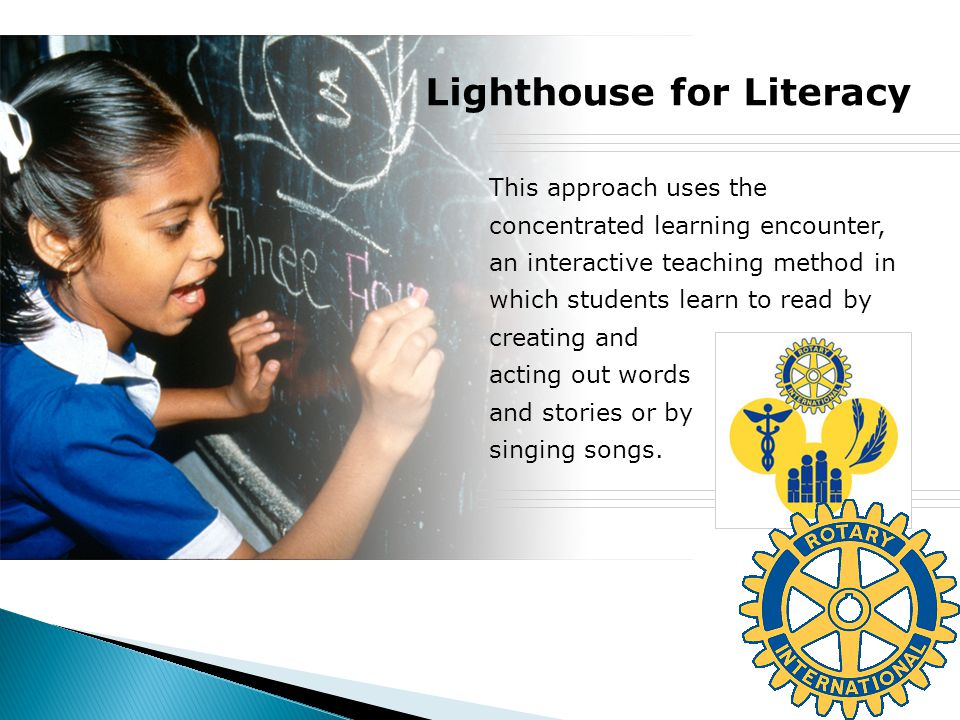 Lighthouse for Literacy This approach uses the concentrated learning encounter, an interactive teaching method in which students learn to read by crea