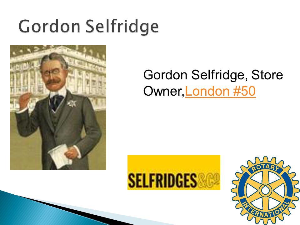 Gordon Selfridge, Store Owner,London #50London #50
