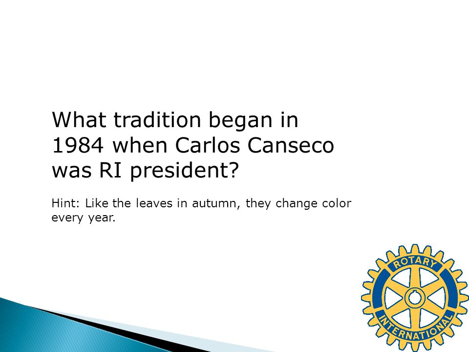 What tradition began in 1984 when Carlos Canseco was RI president? Hint: Like the leaves in autumn, they change color every year.