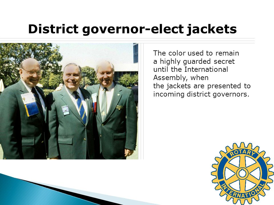 District governor-elect jackets The color used to remain a highly guarded secret until the International Assembly, when the jackets are presented to i