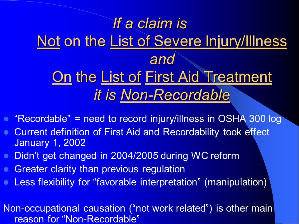 If a claim is Not on the List of Severe Injury/Illness and On the List of First Aid Treatment it is Non-Recordable Recordable = need to record injury/