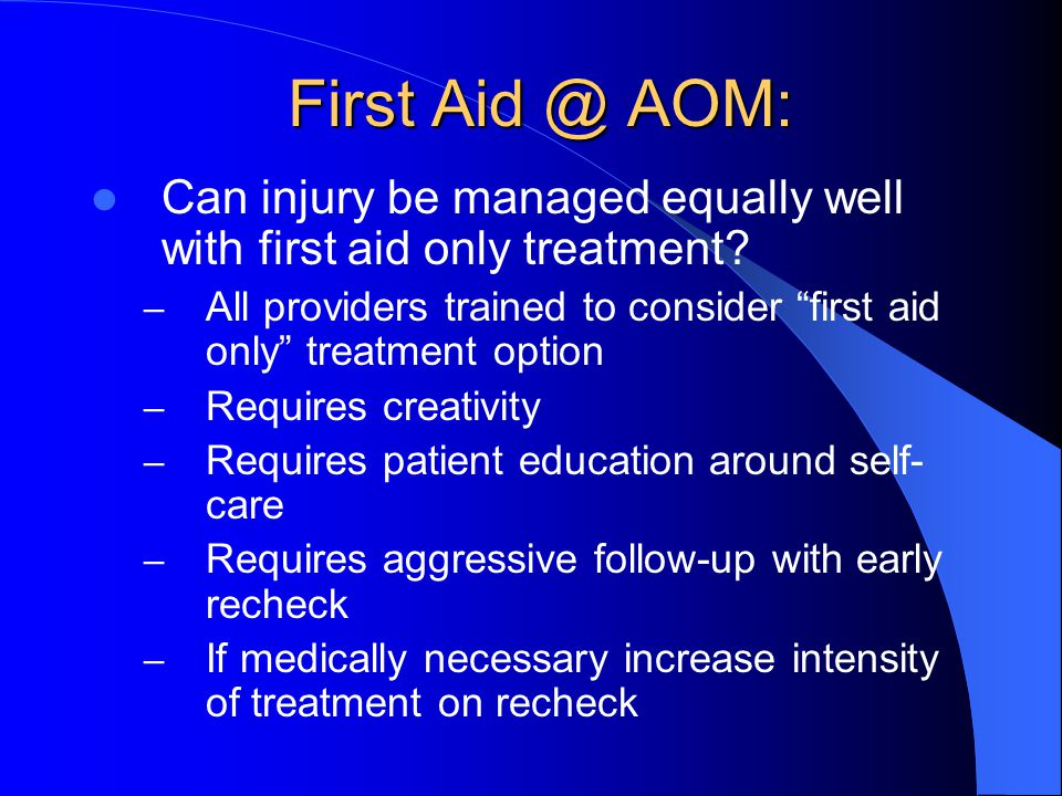 First Aid @ AOM: Can injury be managed equally well with first aid only treatment? – All providers trained to consider first aid only treatment option