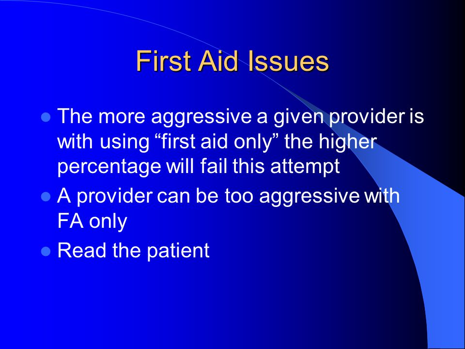First Aid Issues The more aggressive a given provider is with using first aid only the higher percentage will fail this attempt A provider can be too