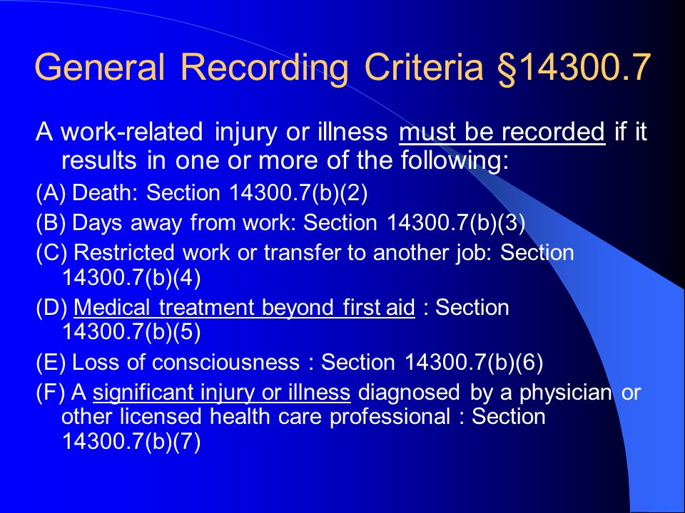 What If Severe Injury/Illness can be Treated with First Aid Only Most Severe Injuries (as defined on by §14300.7) will cause Days away from work Restricted work or job transfer Medical treatment beyond first aid as defined by The List… but not all.