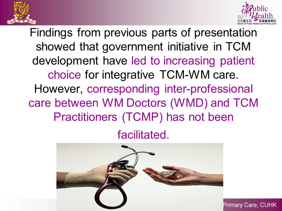 Findings from previous parts of presentation showed that government initiative in TCM development have led to increasing patient choice for integrativ