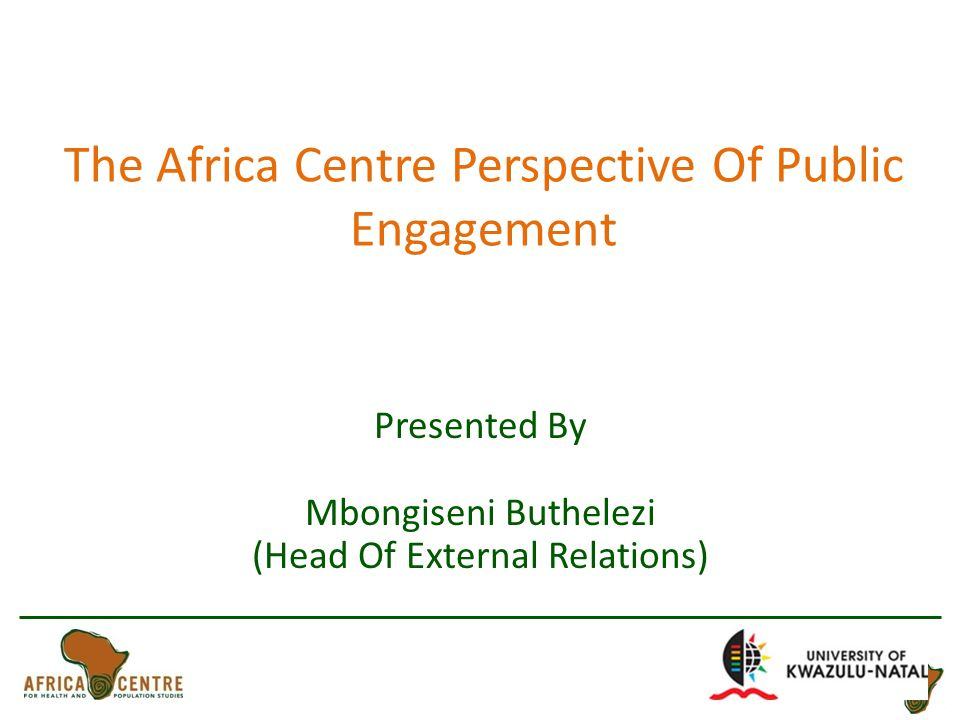 The Africa Centre Perspective Of Public Engagement Presented By Mbongiseni Buthelezi (Head Of External Relations)
