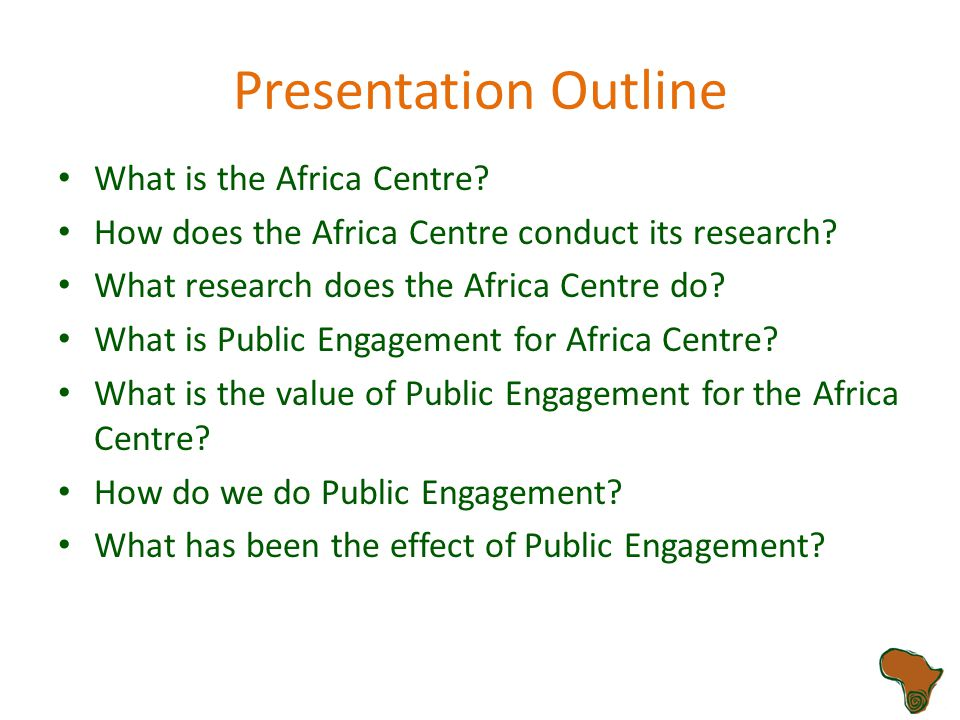 Presentation Outline What is the Africa Centre.How does the Africa Centre conduct its research.