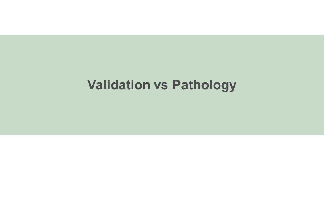 Validation vs Pathology