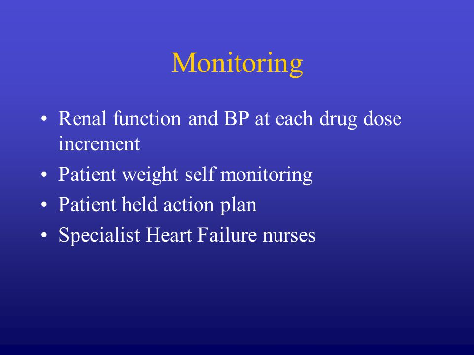 Monitoring Renal function and BP at each drug dose increment Patient weight self monitoring Patient held action plan Specialist Heart Failure nurses