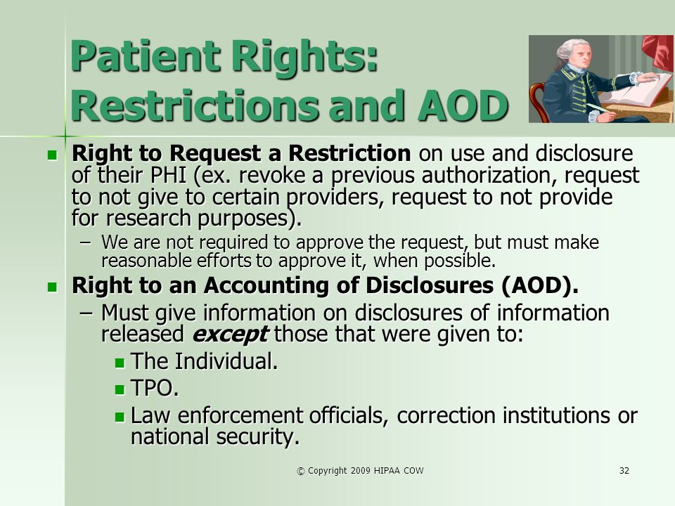 © Copyright 2009 HIPAA COW32 Patient Rights: Restrictions and AOD Right to Request a Restriction on use and disclosure of their PHI (ex. revoke a prev
