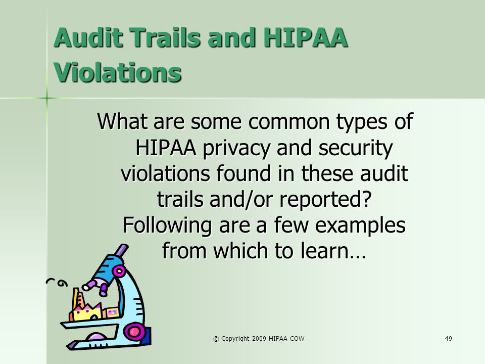 © Copyright 2009 HIPAA COW49 Audit Trails and HIPAA Violations What are some common types of HIPAA privacy and security violations found in these audi