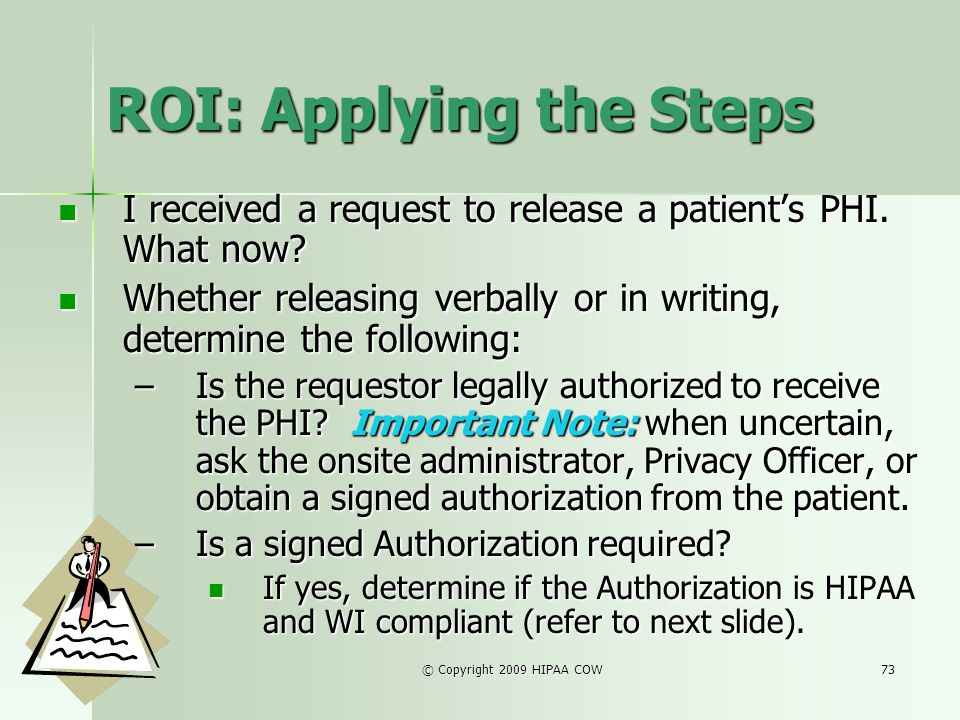 © Copyright 2009 HIPAA COW73 ROI: Applying the Steps I received a request to release a patients PHI. What now? I received a request to release a patie