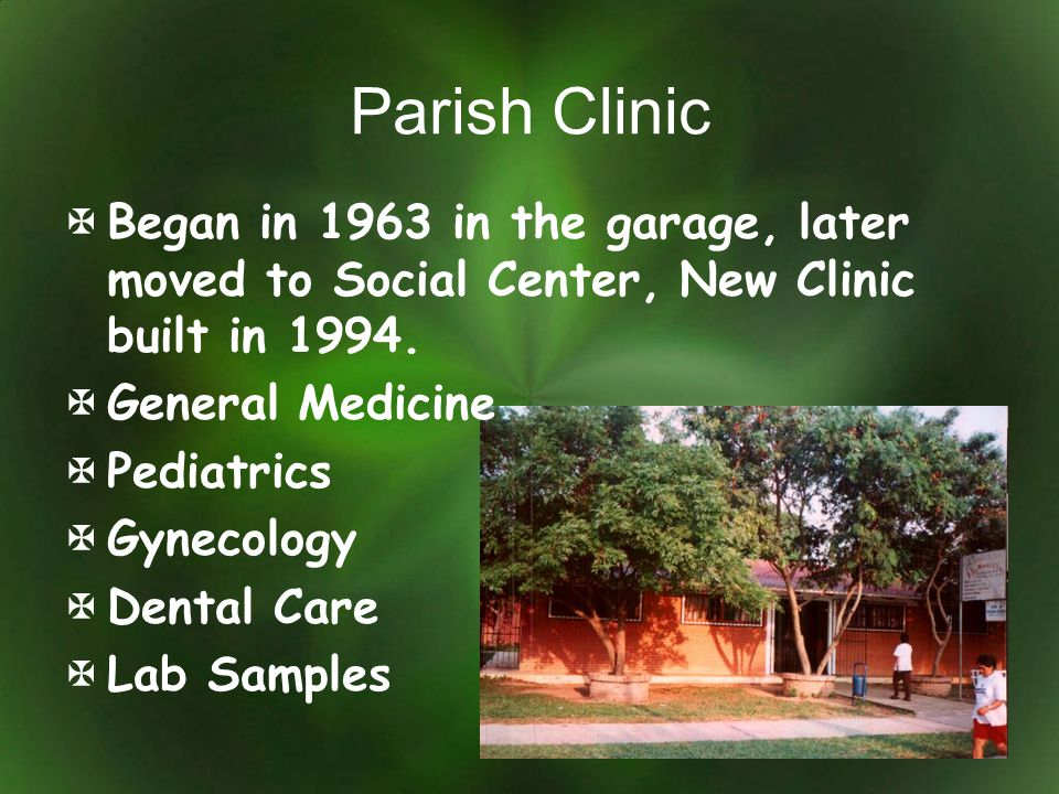 Parish Clinic Began in 1963 in the garage, later moved to Social Center, New Clinic built in 1994. General Medicine Pediatrics Gynecology Dental Care