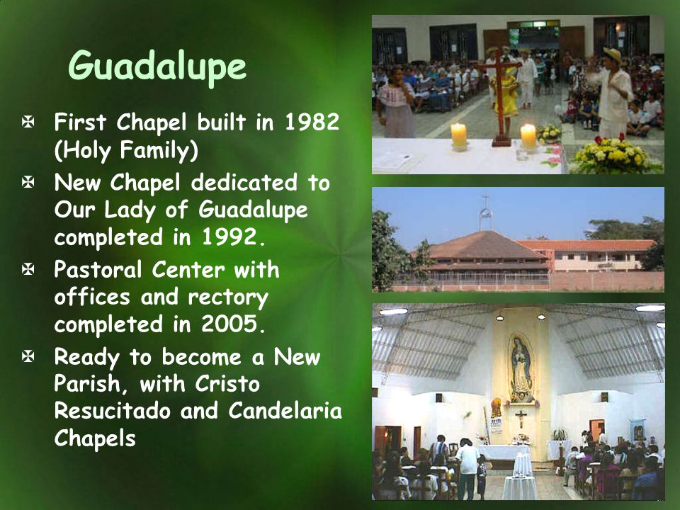 Guadalupe First Chapel built in 1982 (Holy Family) New Chapel dedicated to Our Lady of Guadalupe completed in 1992. Pastoral Center with offices and r