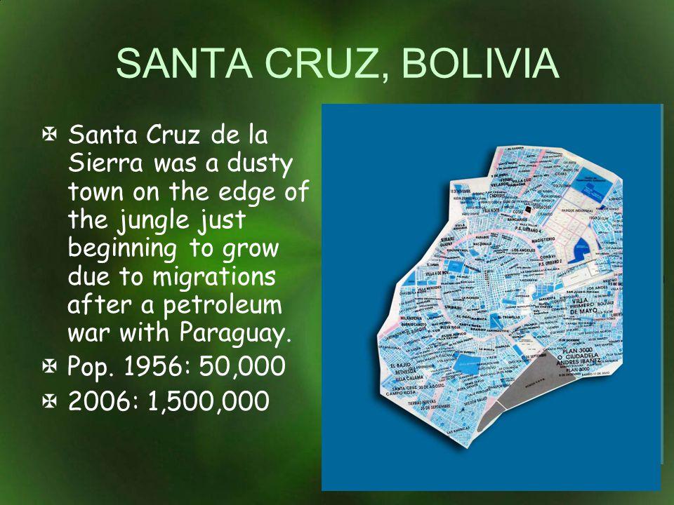 SANTA CRUZ, BOLIVIA Santa Cruz de la Sierra was a dusty town on the edge of the jungle just beginning to grow due to migrations after a petroleum war