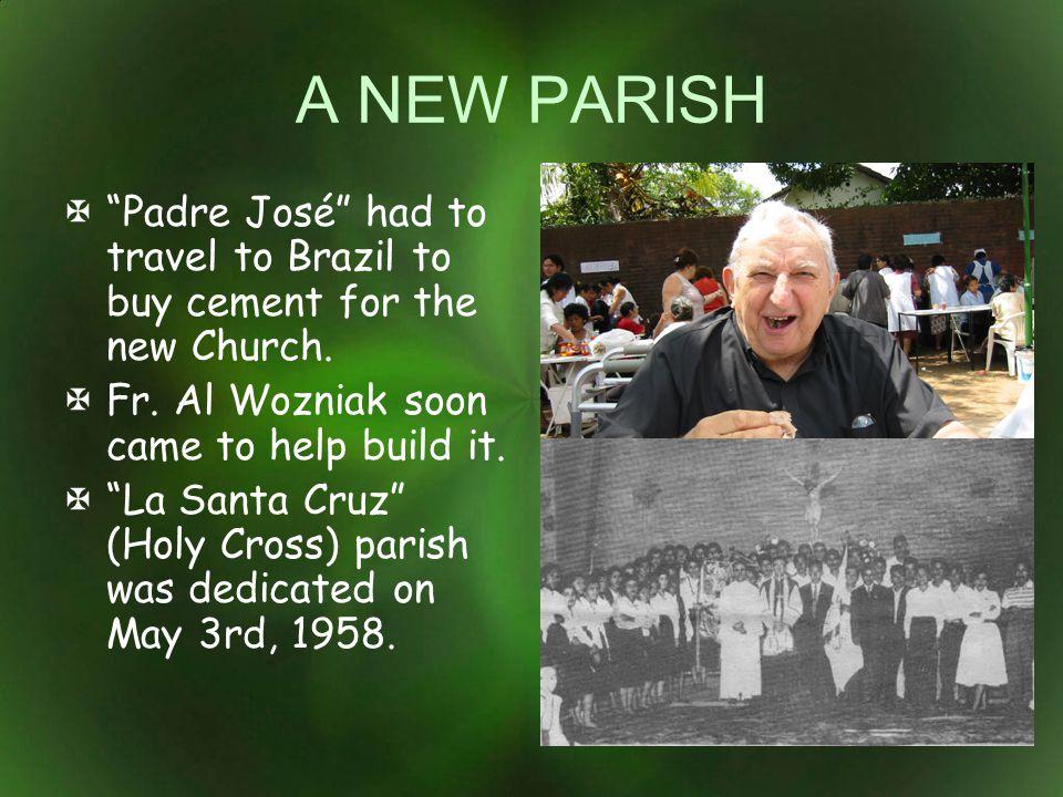 A NEW PARISH Padre José had to travel to Brazil to buy cement for the new Church. Fr. Al Wozniak soon came to help build it. La Santa Cruz (Holy Cross