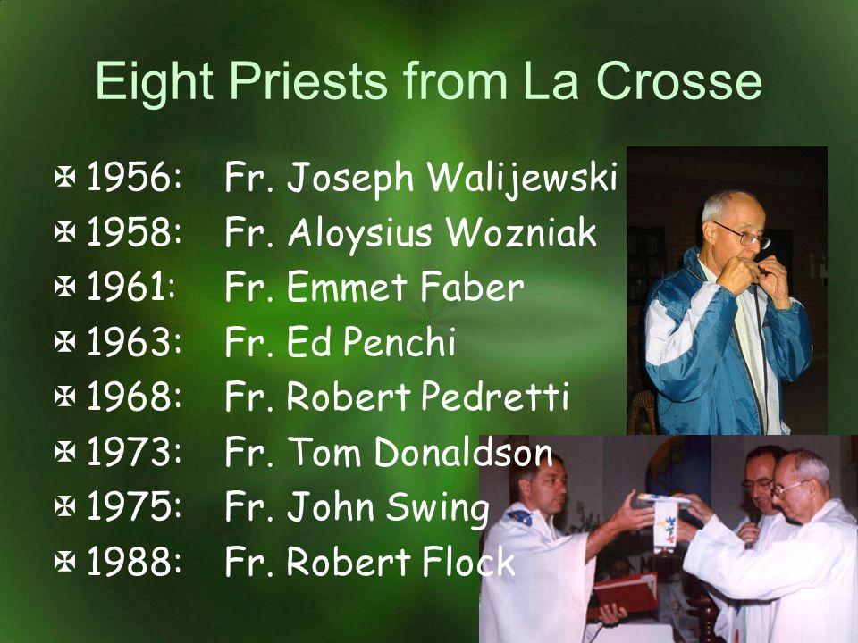 Eight Priests from La Crosse 1956:Fr. Joseph Walijewski 1958:Fr. Aloysius Wozniak 1961:Fr. Emmet Faber 1963:Fr. Ed Penchi 1968:Fr. Robert Pedretti 197