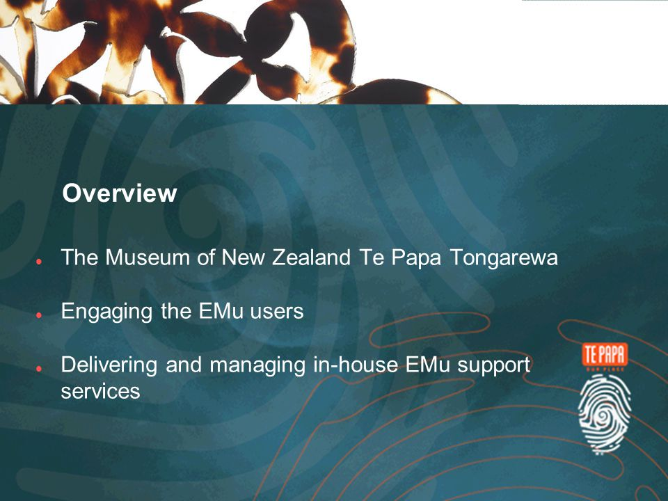 Overview The Museum of New Zealand Te Papa Tongarewa Engaging the EMu users Delivering and managing in-house EMu support services