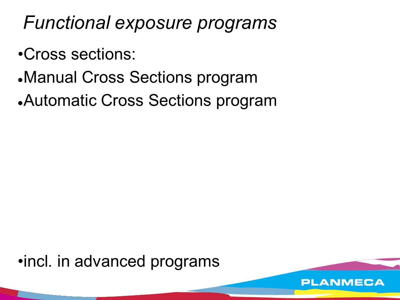 Functional exposure programs Cross sections: Manual Cross Sections program Automatic Cross Sections program incl. in advanced programs