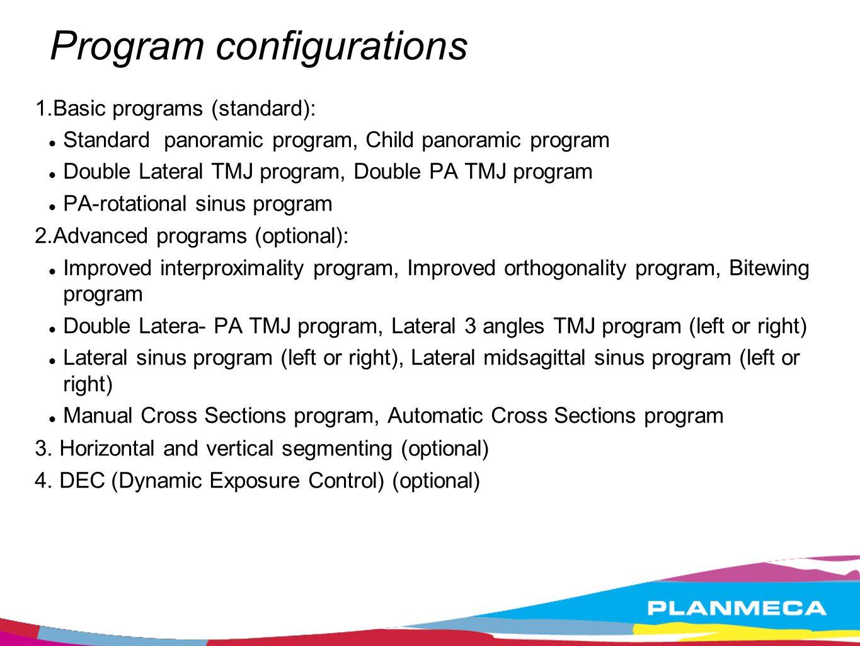 Program configurations 1.Basic programs (standard): Standard panoramic program, Child panoramic program Double Lateral TMJ program, Double PA TMJ prog
