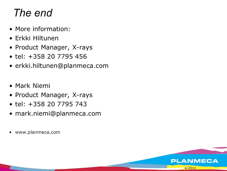 The end More information: Erkki Hiltunen Product Manager, X-rays tel: +358 20 7795 456 erkki.hiltunen@planmeca.com Mark Niemi Product Manager, X-rays