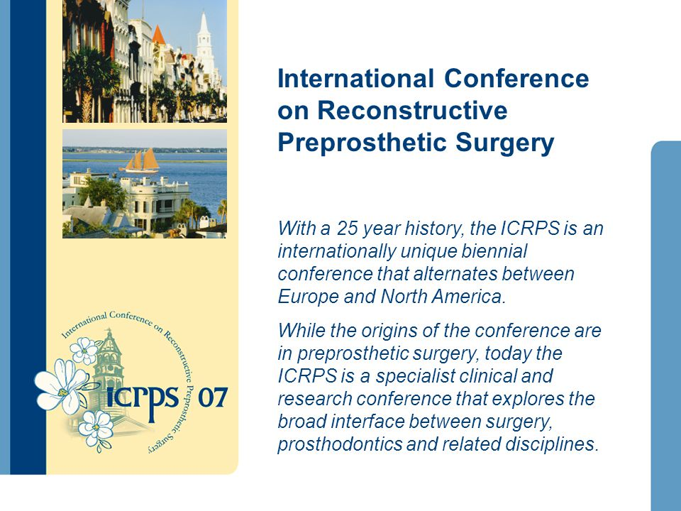 International Conference on Reconstructive Preprosthetic Surgery With a 25 year history, the ICRPS is an internationally unique biennial conference th