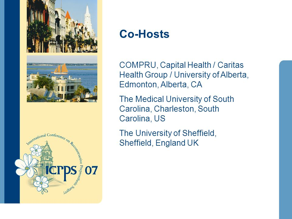 Co-Hosts COMPRU, Capital Health / Caritas Health Group / University of Alberta, Edmonton, Alberta, CA The Medical University of South Carolina, Charleston, South Carolina, US The University of Sheffield, Sheffield, England UK